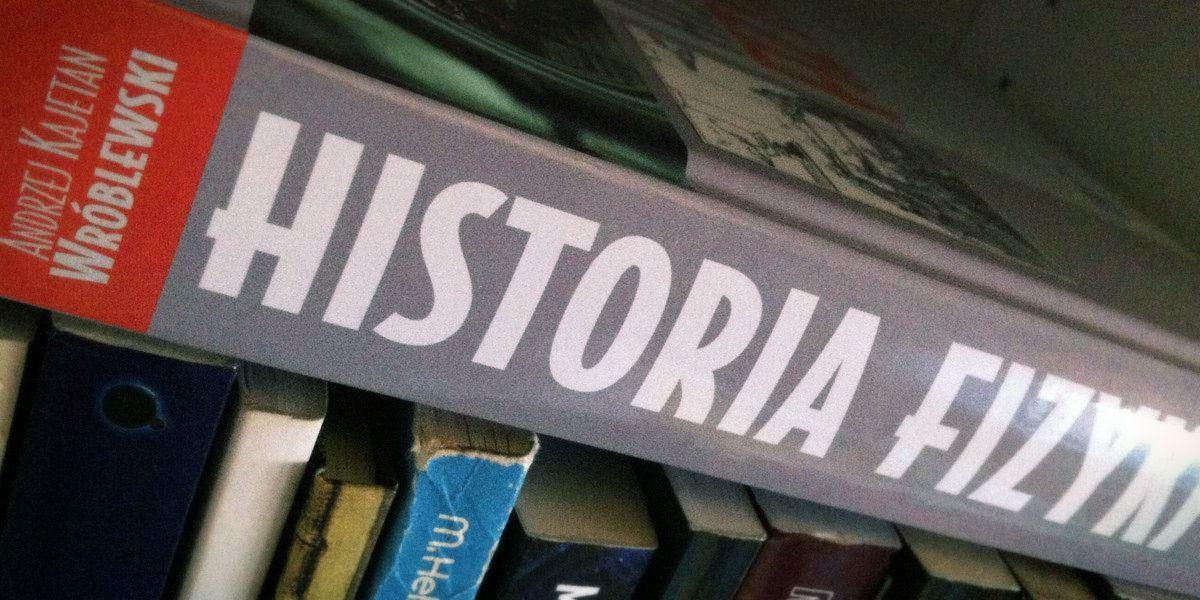 Największe polskie kompendium – recenzja 'Historii fizyki'